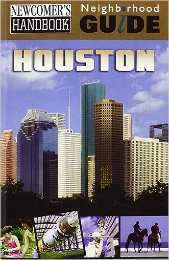 Newcomer's Handbook Neighborhood Guide: Houston