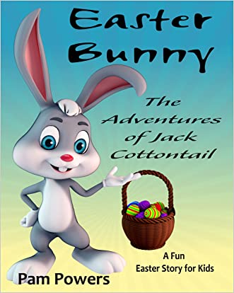Easter Bunny: The Adventures of Jack Cottontail: Fun Easter Story for Kids (Children's Book: Cute, Bedtime Stories for Beginning Readers Book 6)