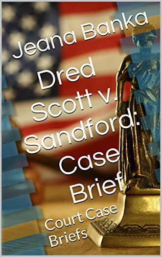 Dred Scott v. Sandford: Case Brief (Court Case Briefs)