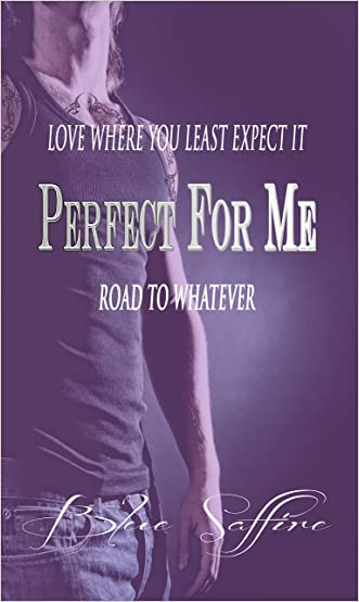 Perfect For Me: Road To Whatever (Perfect for Me Series Book 1) written by Blue Saffire