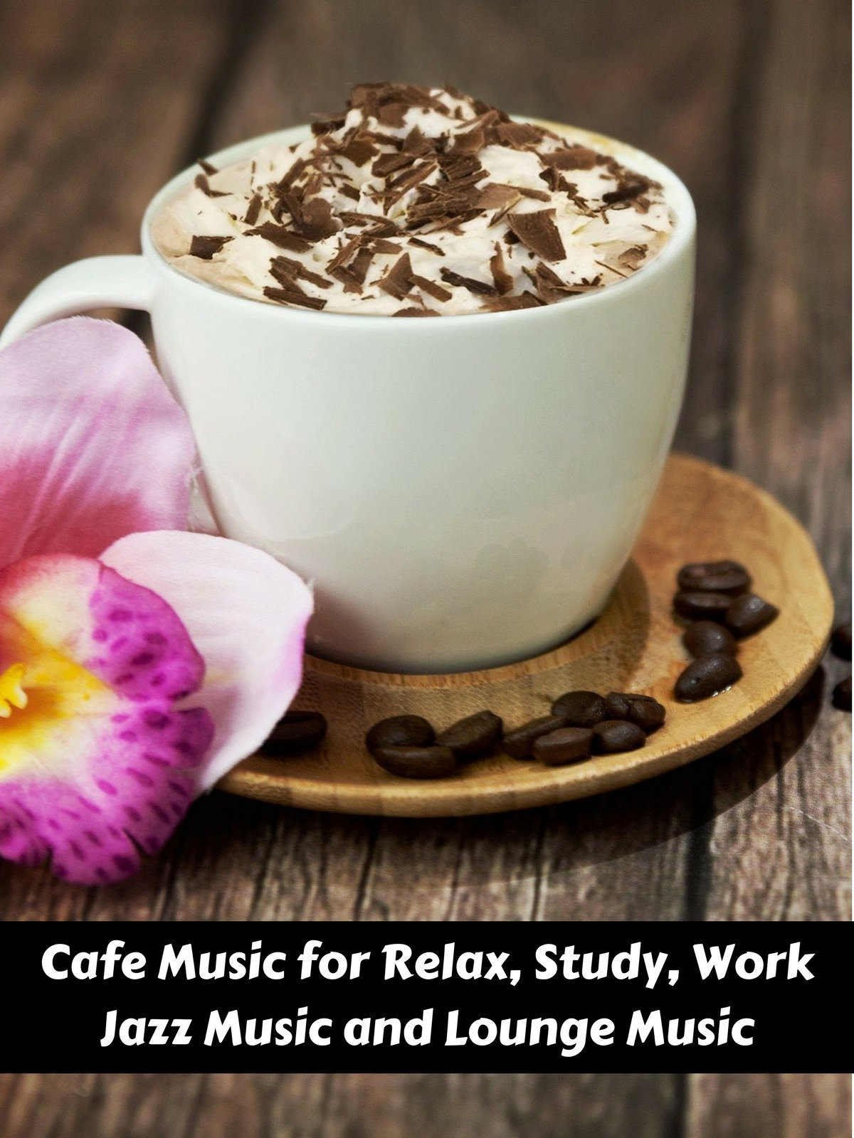 Cafe Music for Relax, Study, Work