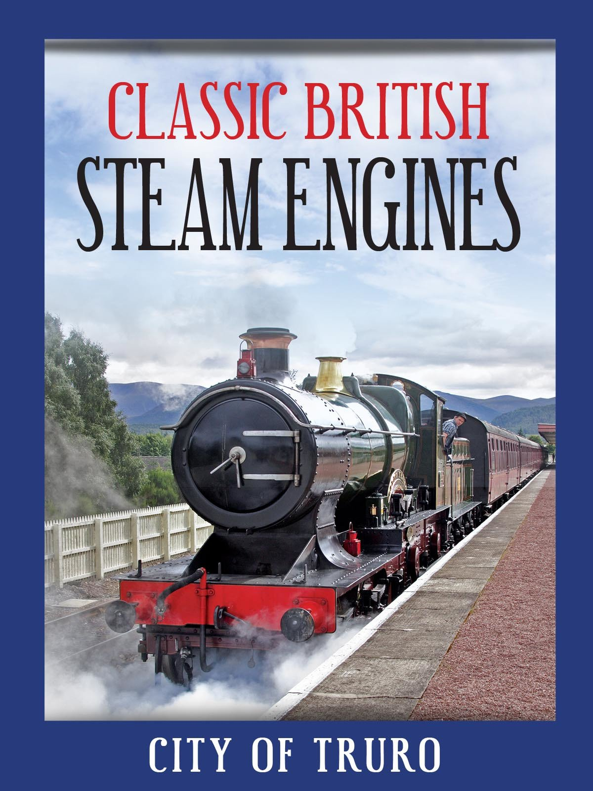 Classic British Steam Engines: City Of Truro