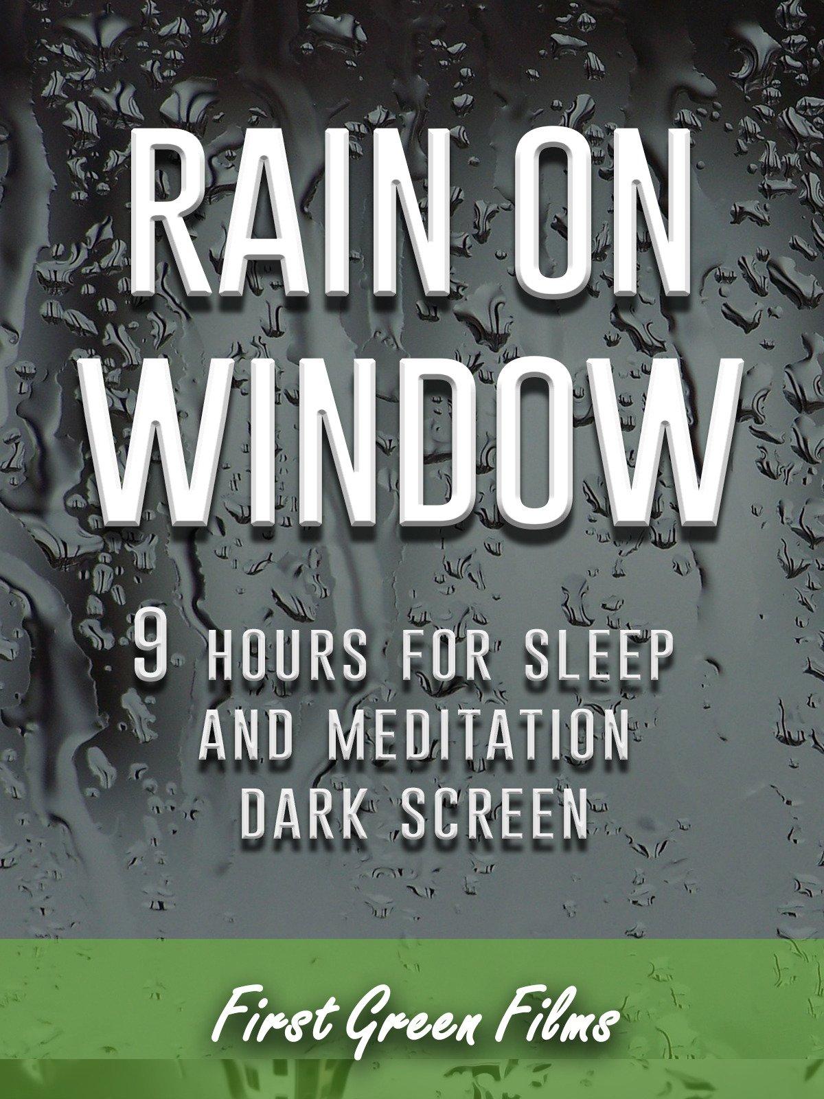 Rain on window, 9 hours for Sleep and Meditation, dark screen