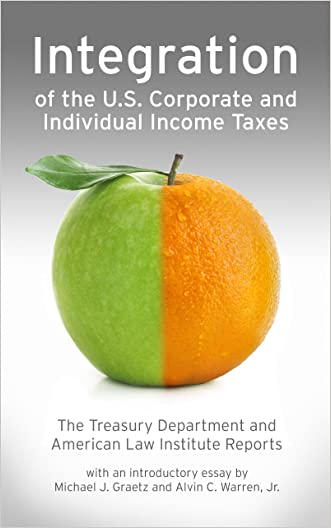 Integration of the U.S. Corporate and Individual Income Taxes: The Treasury Department and American Law Institute Reports with introduction by Graetz and Warren