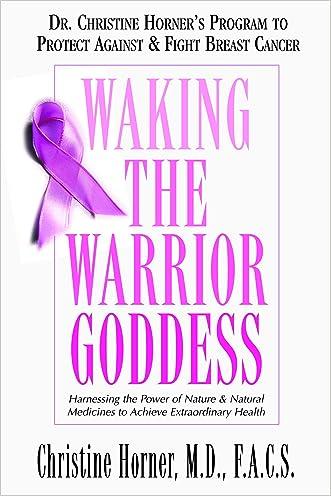 Waking the Warrior Goddess: Dr. Christine Horner's Program to Protect Against & Fight Breast Cancer