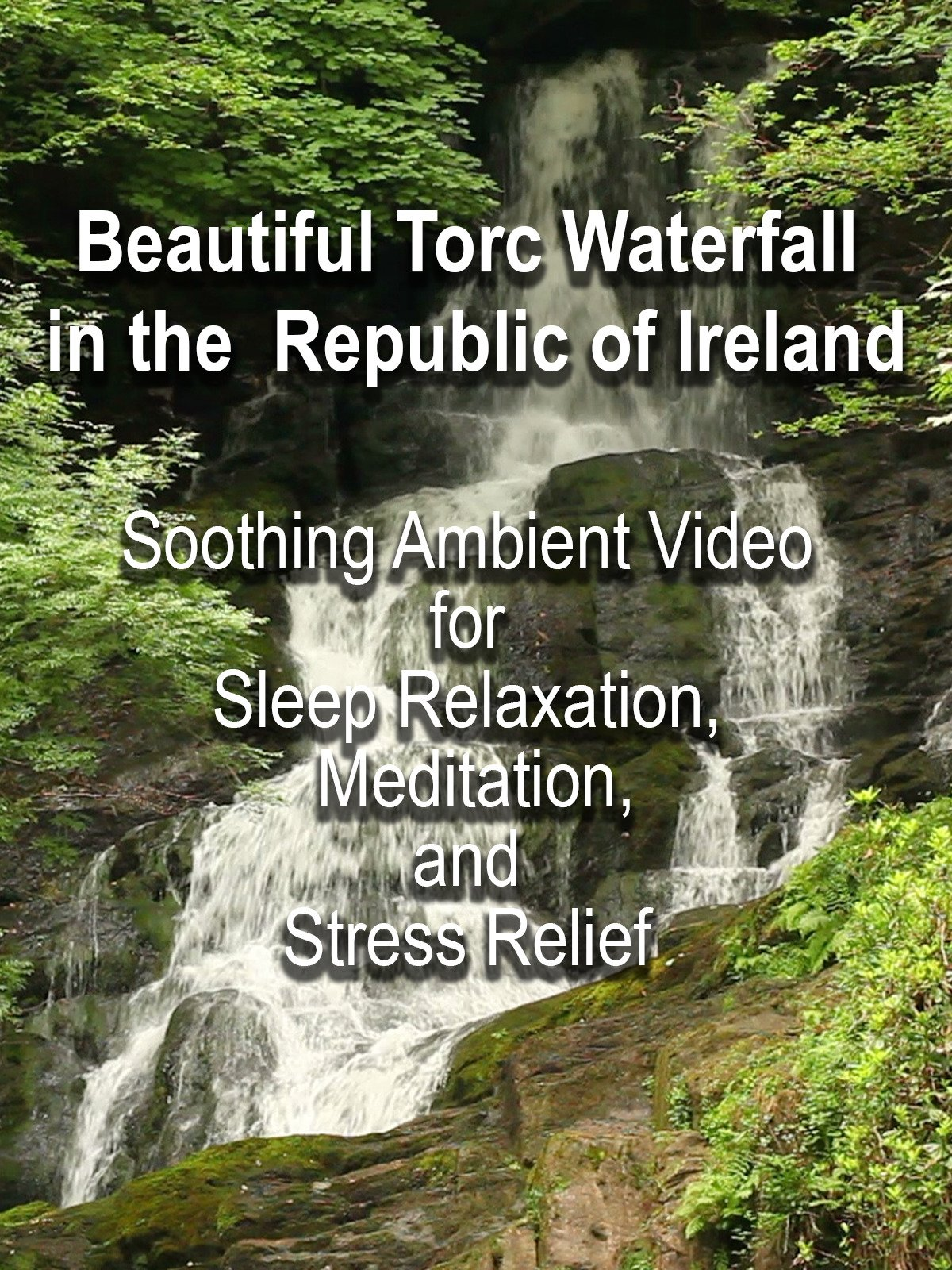 Beautiful Torc Waterfall in the Republic of Ireland Soothing Ambient Video for Sleep Relaxation, Meditation, and Stress Relief