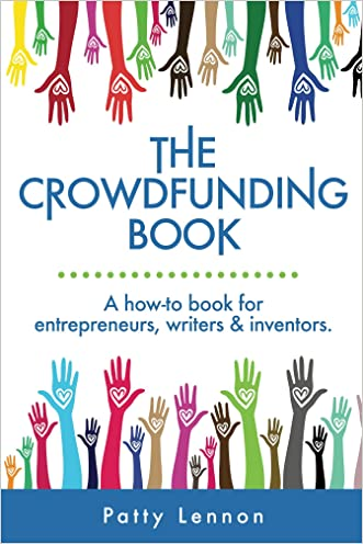 The Crowdfunding Book: A How To Guide for Entrepreneurs, Writers & Investors