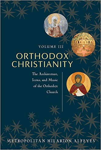 Orthodox Christianity: The Architecture, Icons and Music of the Orthodox Church written by Metropolitan Hilarion Alfeyev