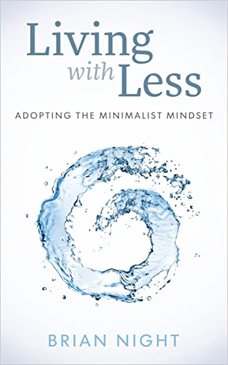 Adopting The Minimalist Mindset: How To Live With Less, Downsize, And Get More Fulfillment From Life