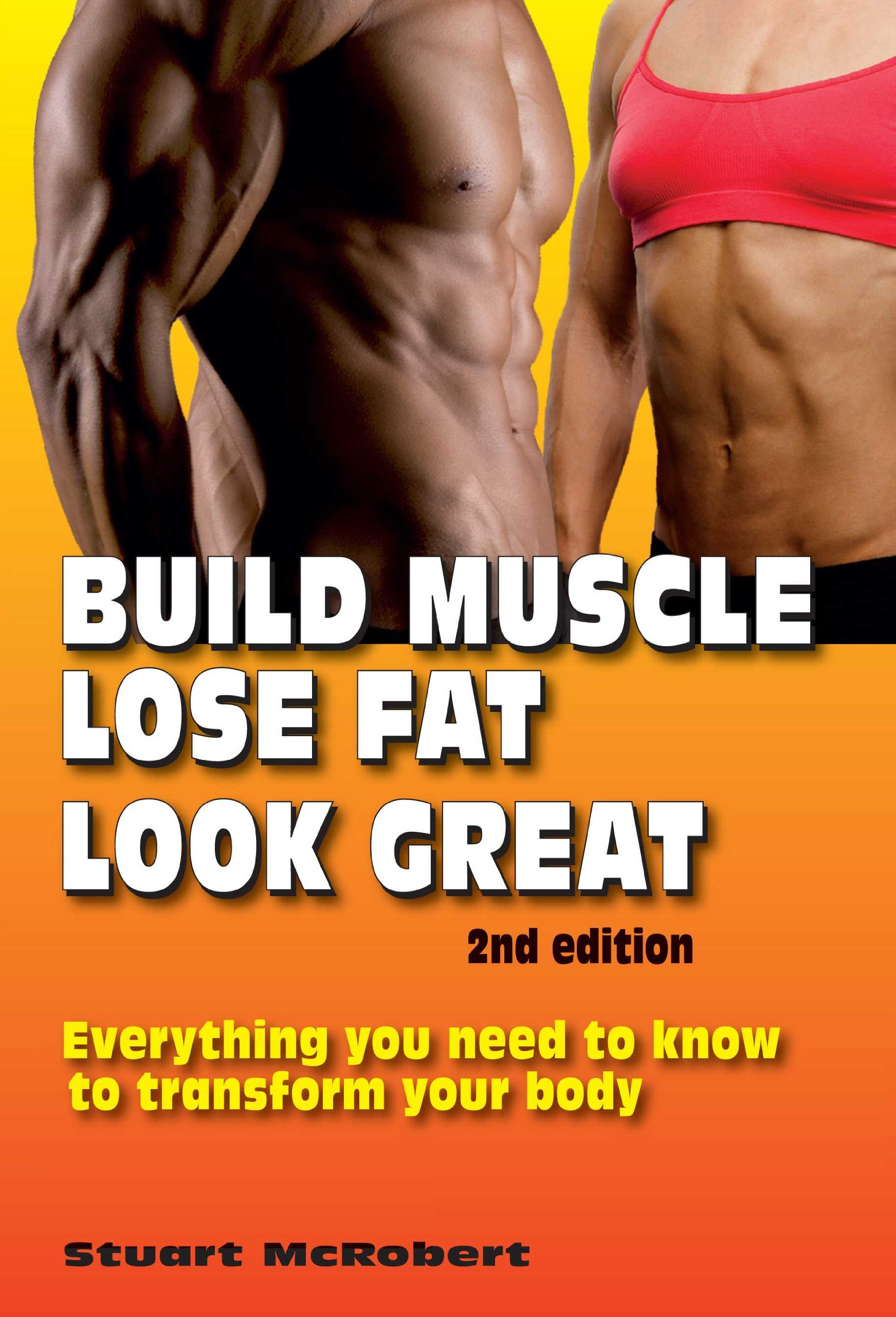 Build Muscle, Lose Fat, Look Great, 2nd Edition - Stuart McRobert