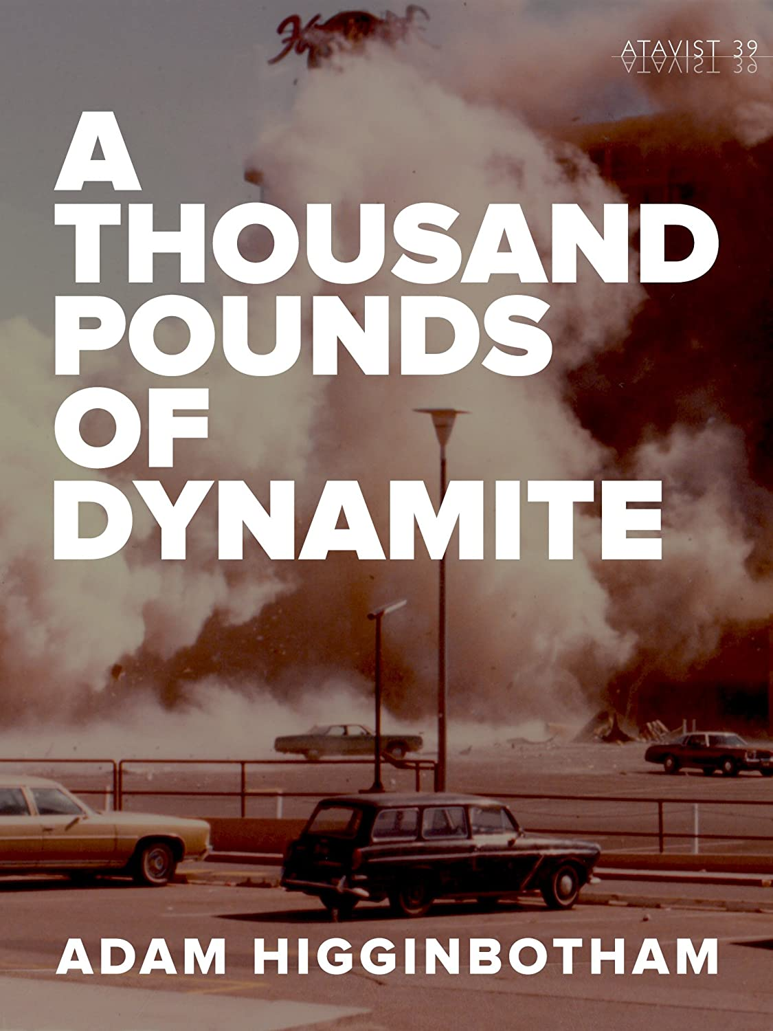 A Thousand Pounds of Dynamite by Adam Higginbotham