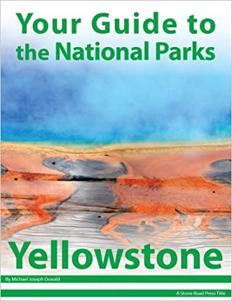 Your Guide to Yellowstone National Park written by Michael Joseph Oswald