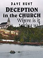 Deception In The Church - Where Is It Taking Us?