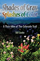 Shades of Gray, Splashes of Color: A Thru-hike of The Colorado Trail