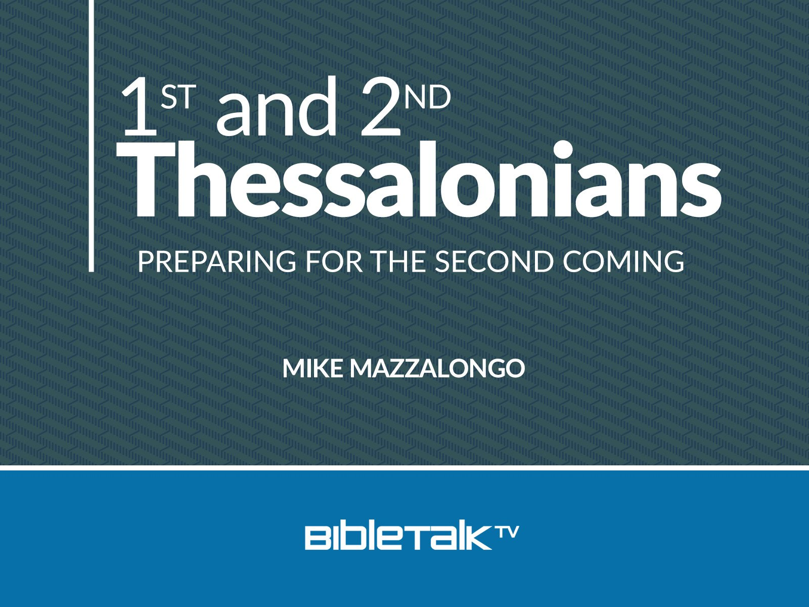 1st and 2nd Thessalonians: Preparing for the Second Coming - Season 1