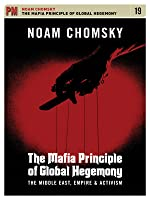 Noam Chomsky - Mafia Principle Of Global Hegemony: Middle East, Empire, and Activism
