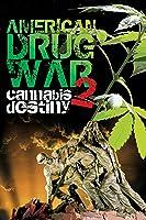 American Drug War 2: Cannabis Destiny [HD]