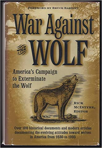 War Against the Wolf: America's Campaign to Exterminate the Wolf written by Rick McIntyre