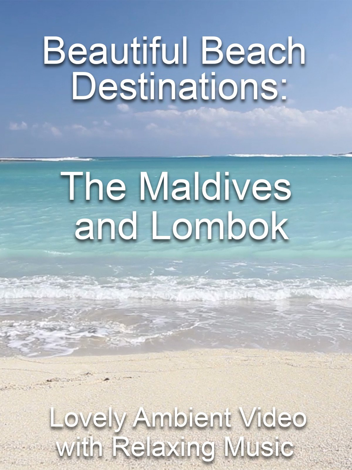 Beautiful Beach Destinations: The Maldives and Lombok Lovely Ambient Video with Relaxing Music
