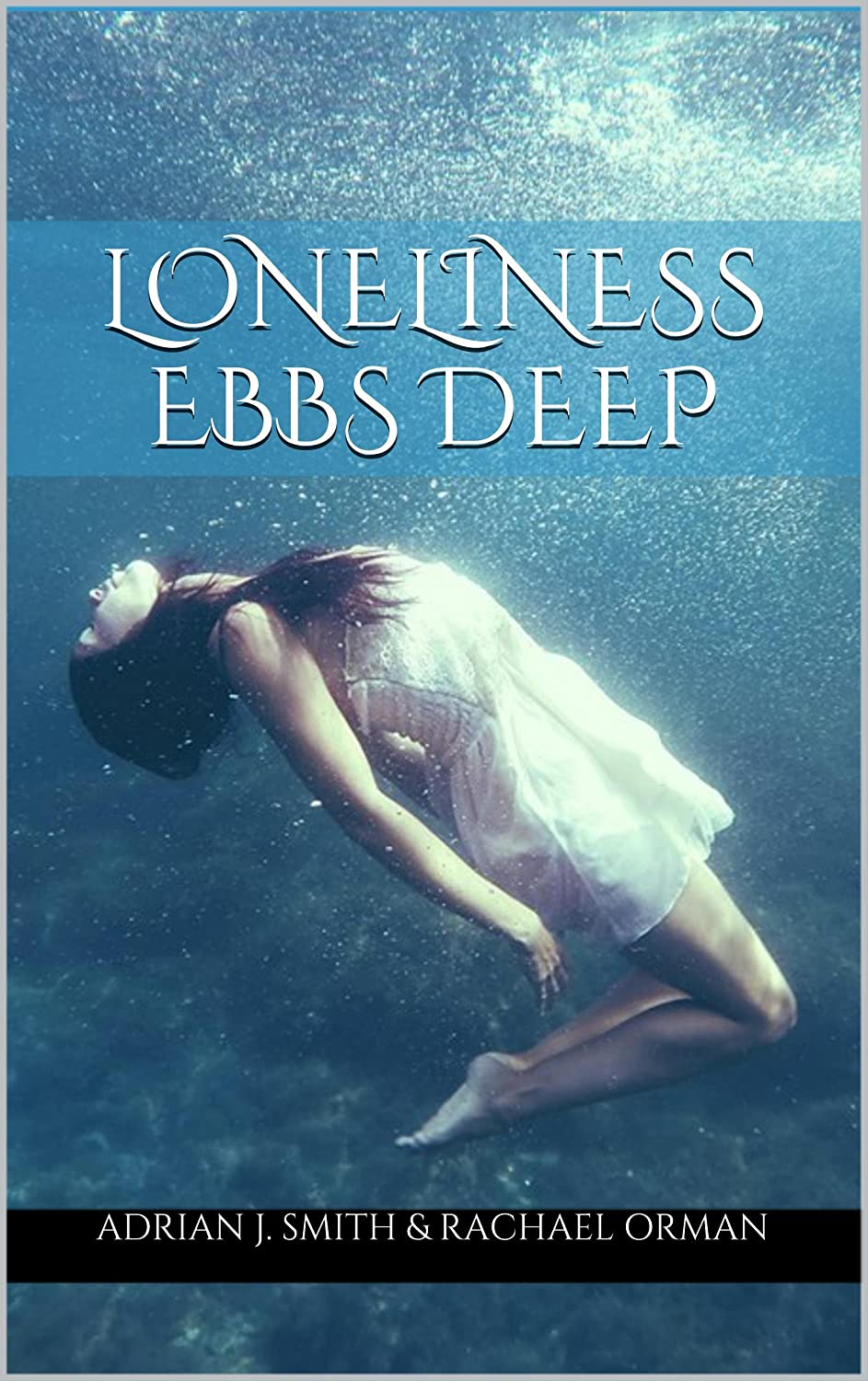Book Review: Loneliness Ebbs Deep by Adrian J. Smith and Rachael Orman