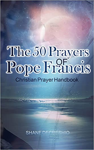 Pope Francis: The 50 Prayers Of Pope Francis: Christian Prayer Handbook