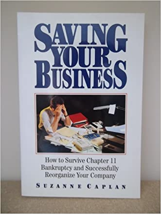 Saving Your Business: How to Survive Chapter 11 Bankruptcy and Successfully Reorganize Your Company
