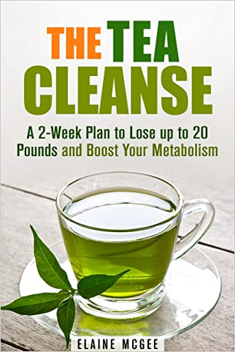 The Tea Cleanse: A 2-Week Plan to Lose up to 20 Pounds and Boost Your Metabolism (Detox & Weight Loss)
