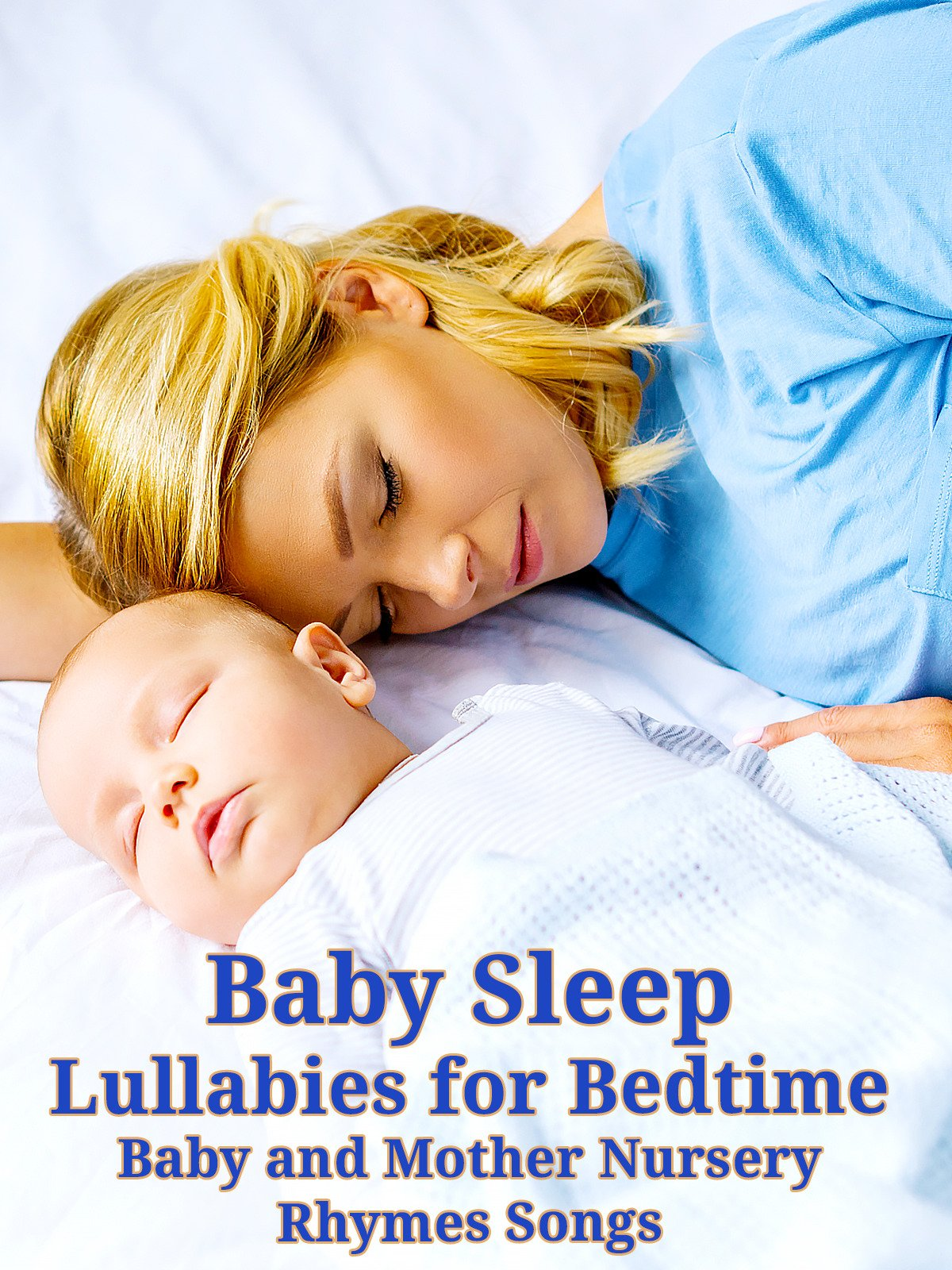 Baby Sleep Lullabies for Bedtime Baby and Mother Nursery Rhymes Songs