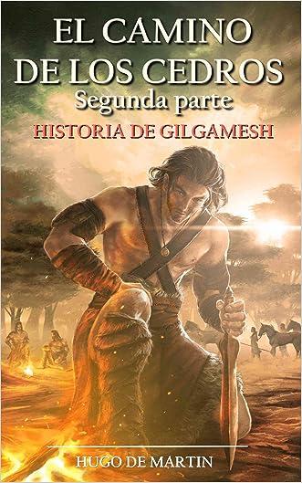 EL CAMINO DE LOS CEDROS II: Historia de Gilgamesh (2ª Parte) (Spanish Edition)