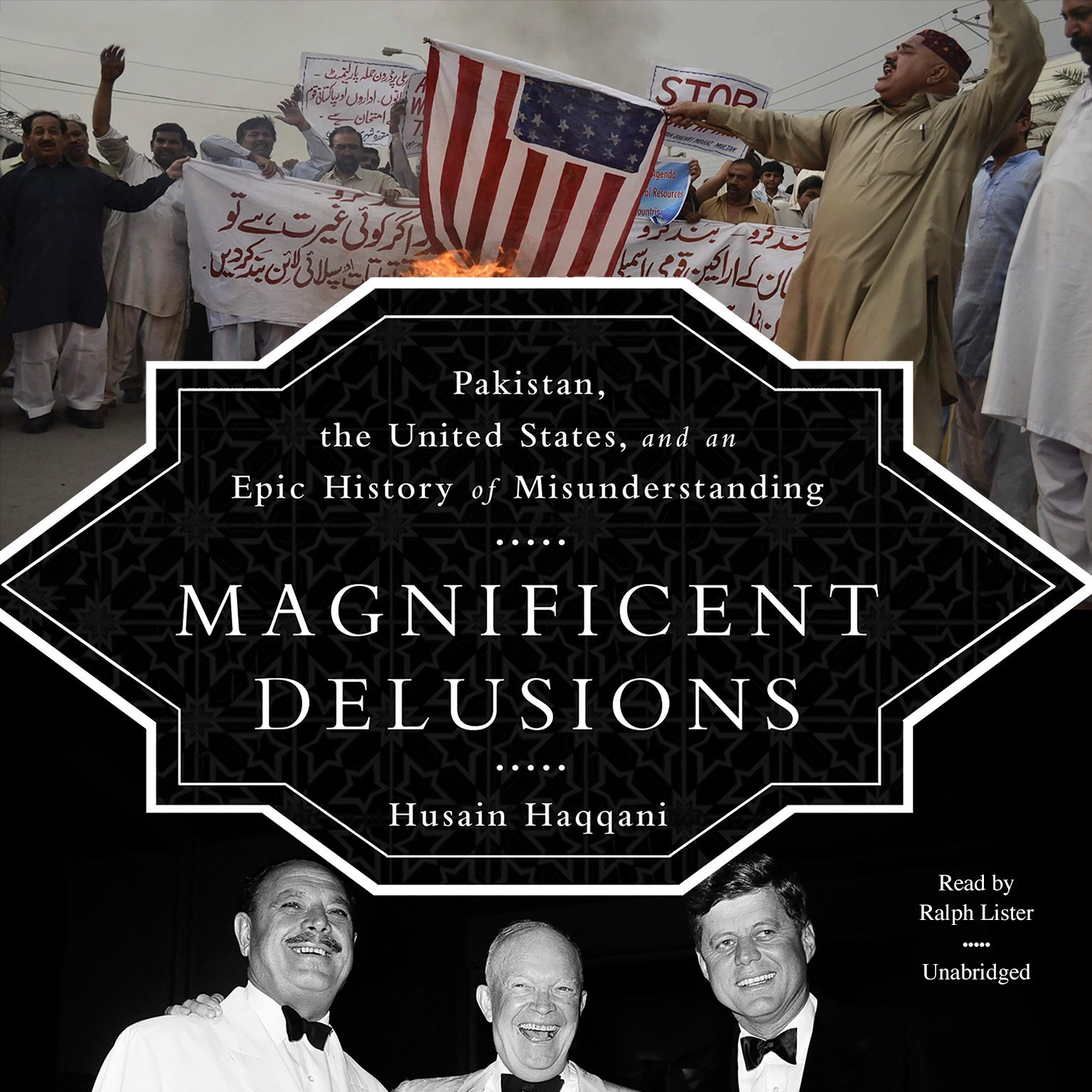 Magnificent Delusions - Pakistan, the United States, and an Epic History of Misunderstanding  - Husain Haqqani