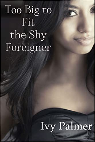 Too big to fit the shy foreigner (Violent size story) written by Ivy Palmer