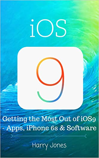iOS9: Getting the Most Out of iOS9 - Apps, iPhone 6s & Software