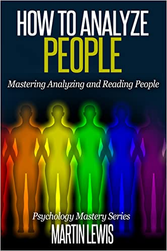 How To Analyze People: Mastering Analyzing and Reading People: (Read People, How To Analyze People, Psychology, People Skills, Body Language, Social Skills)