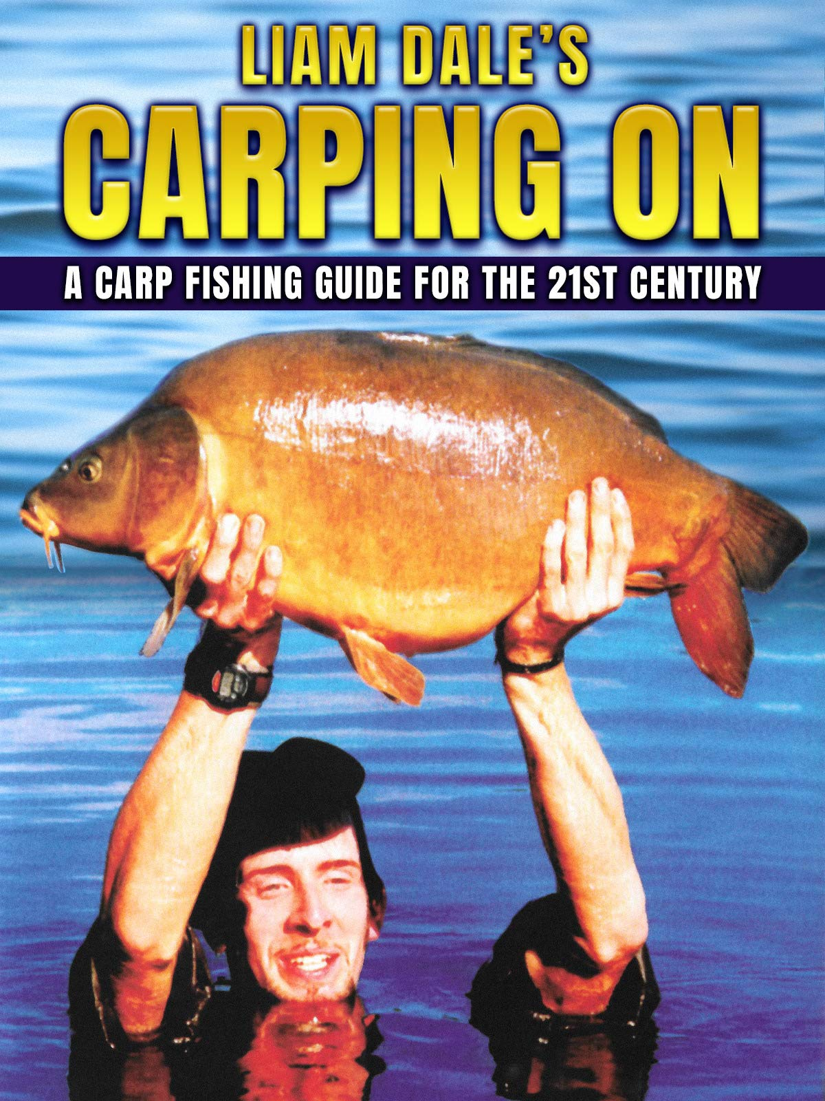 Liam Dale's Carping On: A Carp Fishing Guide for the 21st Century