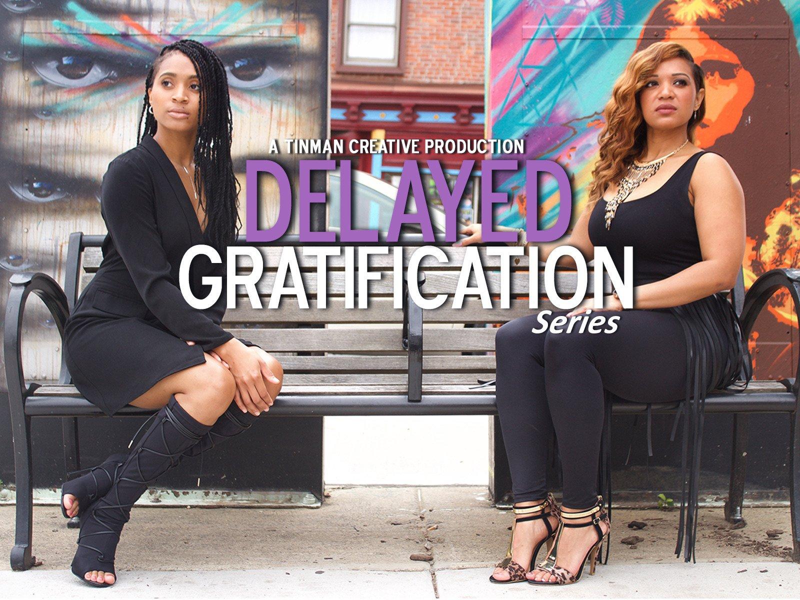 Delayed Gratification Series