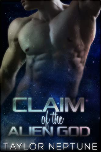 Claim of the Alien God (Alien Warrior Brides Book 3) written by Taylor Neptune