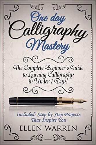 Calligraphy: One Day Calligraphy Mastery: The Complete Beginner's Guide to Learning Calligraphy in Under 1 Day!  Included: Step by Step Projects That Inspire ... Photography Media Video Graphic Design)