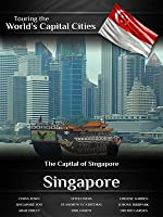 Touring the World's Capital Cities Singapore: The Capital of Signapore