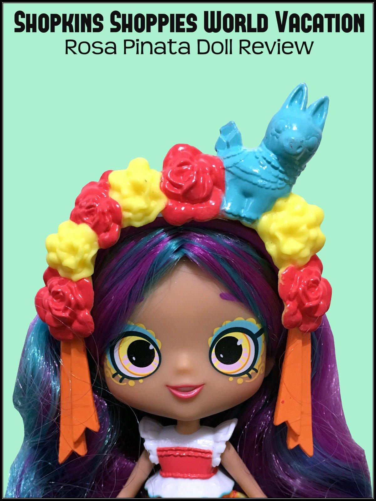 Review: Shopkins Shoppies World Vacation Rosa Pinata Doll Review
