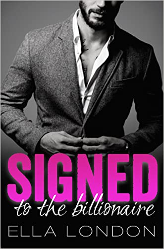 Signed To The Billionaire (The Billionaire's Offer, Book 1) (An Alpha Billionaire Romance) written by Ella London