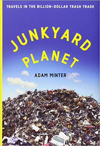 Junkyard Planet: Travels in the Billion-Dollar Trash Trade written by Adam Minter