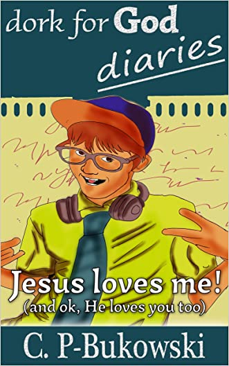 Children's Book: Dork for God Diaries (Ages 6-8) (Ages 9-12) (Easy Readers for Kids) (Bible Verses): Jesus Loves Me! (And OK, He Loves You Too.)