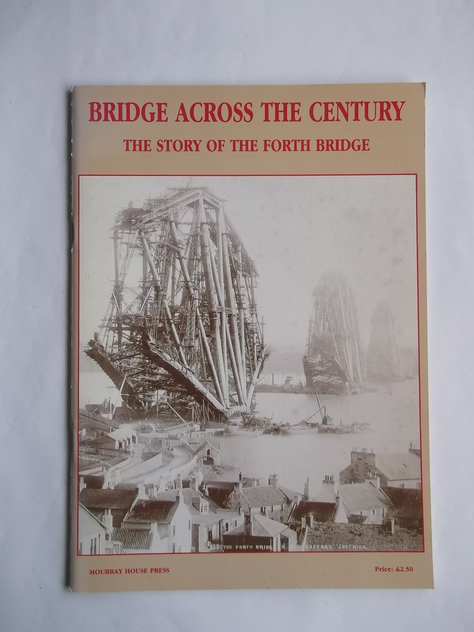 Bridge across the century : the story of the Forth Bridge.