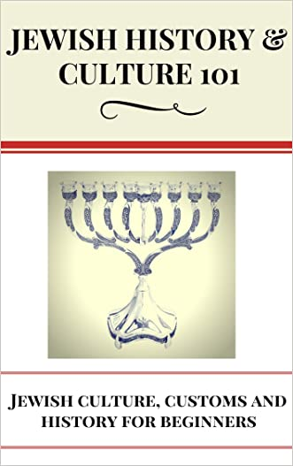 Jewish: History - Jewish Culture for beginners - Jews in the World - Judaism Culture & Traditions (Jewish History and Culture - Jewish Culture and Customs Book 1)