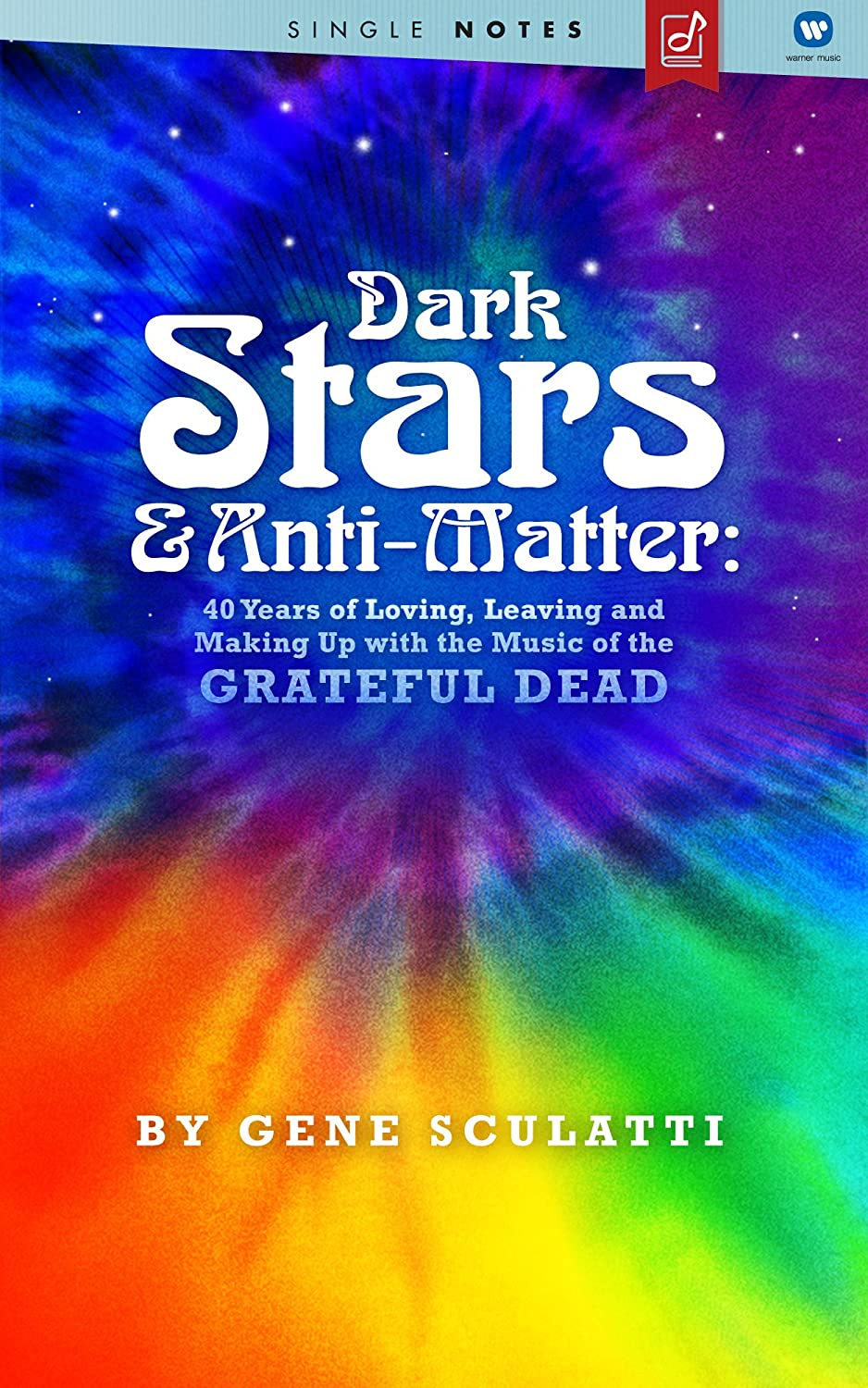 Gene Sculatti Dark Stars & Anti-Matter: 40 Years of Loving, Leaving and Making Up with the Music of the Grateful Dead
