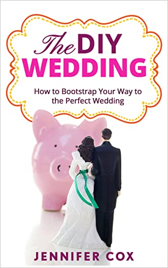 The DIY Wedding: How to Bootstrap Your Way to the Perfect Wedding (Wedding Dress, Wedding Planning, Invitations, Centrepieces, Favours)