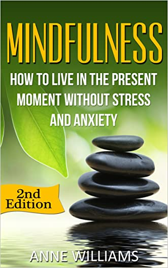 Mindfulness: How to Live in the Present Moment without Stress and Anxiety
