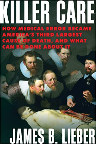Killer Care: How Medical Error Became America's Third Largest Cause of Death, and What Can Be Done About It written by James B. Lieber