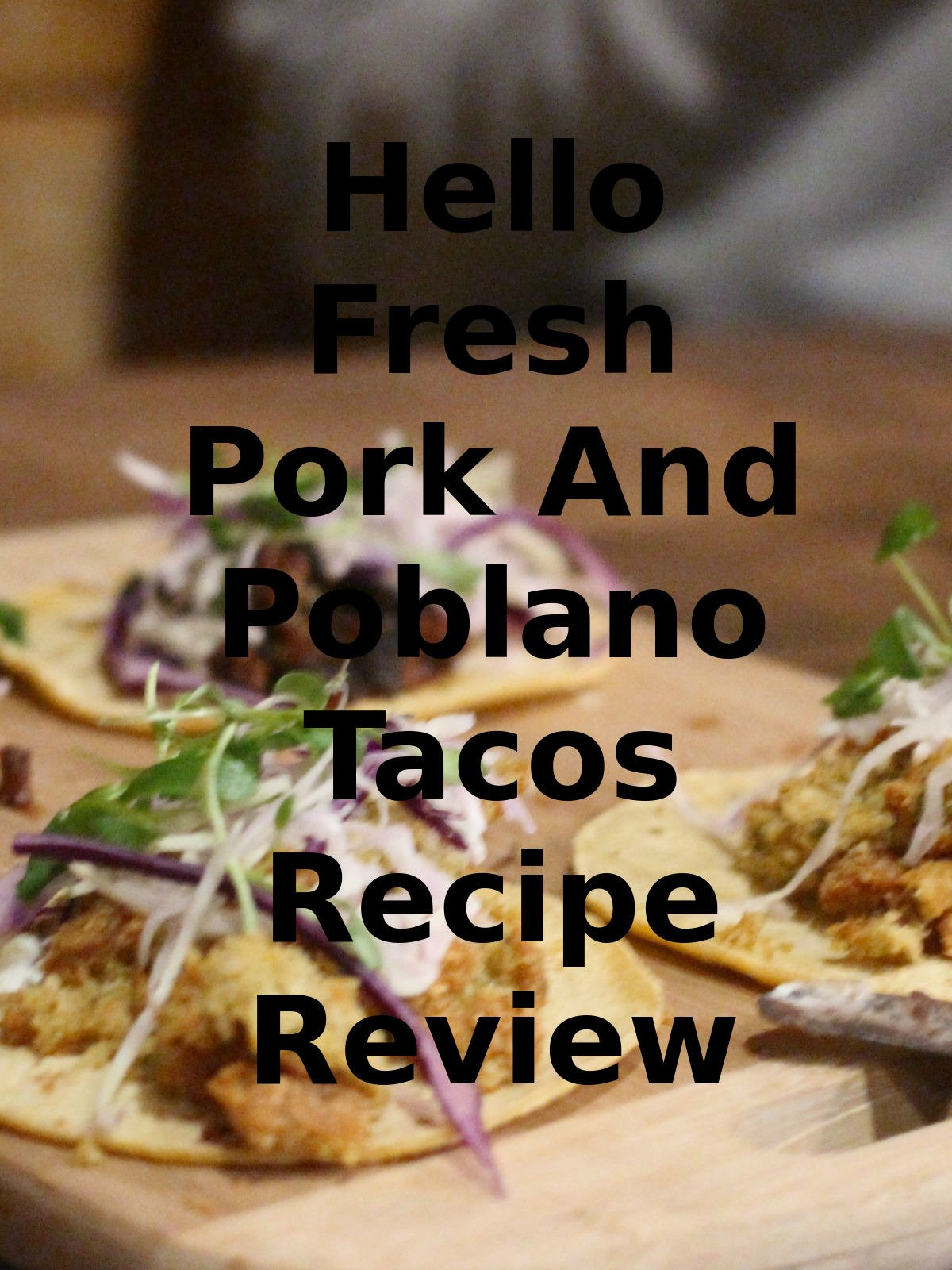 Review: Hello Fresh Pork And Poblano Tacos Recipe Review