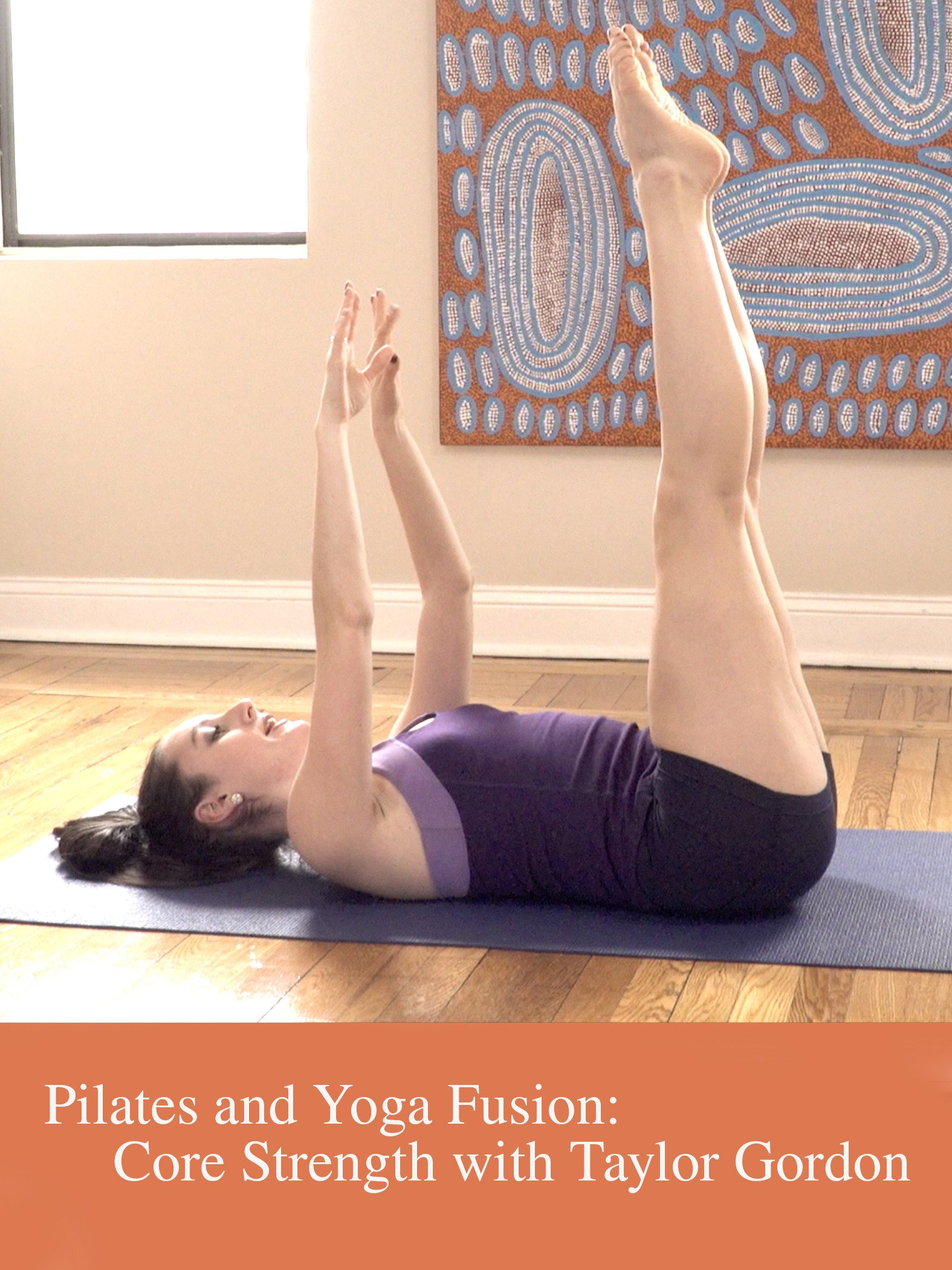 Pilates and Yoga Fusion: Core Strength with Taylor Gordon